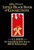 Jeffrey Gitomer's little black book of connections : 6.5 assets for networking your way to rich relationships