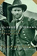 Ulysses S. Grant : soldier & president