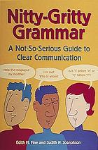 Nitty-gritty grammar : a not so-serious guide to clear communication