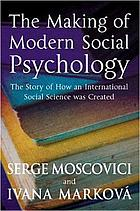 The making of modern social psychology : the hidden story of how an international social science was created