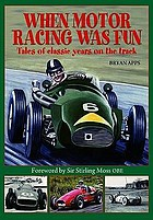 When motor racing was fun : tales of classic years on the track