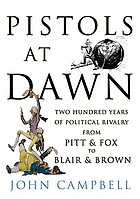 Pistols at dawn : two hundred years of political rivalry, from Pitt and Fox to Blair and Brown