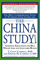 The China study : the most comprehensive study of nutrition ever conducted and the startling implications for diet, weight loss and long-term healthKitaĭskoe issledovanie : rezulʹtaty samogo masshtabnogo issledovanii︠a︡ svi︠a︡zi pitanii︠a︡ i zdorovʹi︠a︡