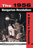 The 1956 Hungarian revolution : a history in documents