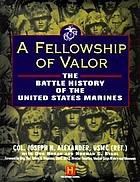 A fellowship of valor : the battle history of the United States Marines