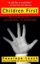 Children first : what our society must do--and is not doing--for our children today