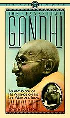 The essential Gandhi : his life, work, and ideas : an anthology