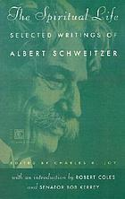 The spiritual life : selected writings of Albert Schweitzer ; edited by Charles R. Joy ; introduction by Robert Coles & Bob Kerrey