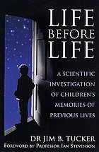Life before life : extraordinary research into children's claims of reincarnation