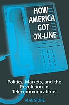How America got on-line politics, markets, and the revolution in telecommunications