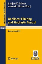 Nonlinear filtering and stochastic control : proceedings of the 3. 1981 session of the Centro Internazionale Matematico Estivo, (CIME), held at Cortona, July 1 - 10, 1981