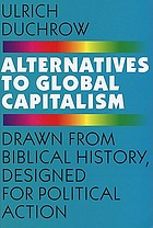 Alternatives to global capitalism : drawn from biblical history, design for political action