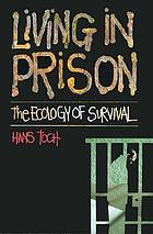 Living in prison : the ecology of survival