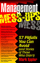 Management mess-ups : 57 pitfalls you can avoid (and stories of those who didn't)