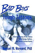 Bad boys and tough tattoos : a social history of the tattoo with gangs, sailors, and street-corner punks, 1950-1965