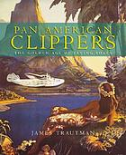 Pan American Clippers : the golden age of flying boats