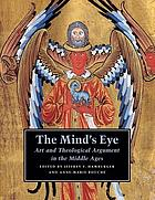 The mind's eye : art and theological argument in the Middle Ages