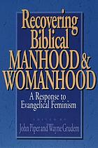 Recovering biblical manhood and womanhood : A response to Evangelical feminism