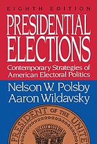 Presidential elections : contemporary strategies of American electoral politics
