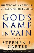 God's name in vain : the wrongs and rights of religion in politics