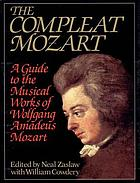 The Compleat Mozart : a guide to the musical works of Wolfgang Amadeus Mozart
