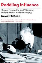 """Peddling influence : Thomas """"Tommy the Cork"""" Corcoran and the birth of modern lobbying"""