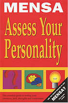 Mensa assess your personality : the Mensa guide to evaluating your personality quotient: your emotions, skills, strengths and weaknesses
