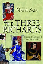 The three Richards Richard I, Richard II and Richard III