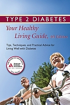 Type 2 diabetes : your healthy living guide : tips, techniques, and practical advice for living well with diabetes