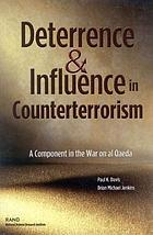 Deterrence & influence in counterterrorism : a component in the war on al Qaeda