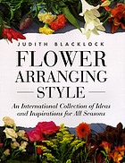Flower arranging style : an international collection of ideas and inspirations for all seasons