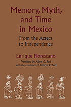 Memory, myth, and time in Mexico : from the Aztecs to Independence