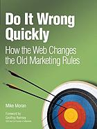 Do it wrong quickly : how the web changes the old marketing rules