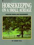Horsekeeping on a small acreage : facilities design and management