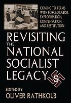 Revisiting the National Socialist legacy : coming to terms with forced labor, expropriation, compensation, and restitution