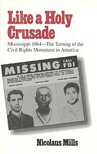 Like a holy crusade : Mississippi 1964--the turning of the civil rights movement in America