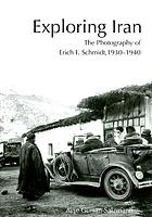 Exploring Iran : the photography of Erich F. Schmidt, 1930-1940