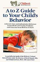 A to Z guide to your child's behavior : a parent's easy and authoritative reference to hundreds of everyday problems and concerns from birth to 12 years