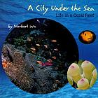 A city under the sea : life in a coral reef