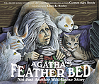 Agatha's feather bed : not just another wild goose story