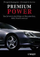 Premium power : the secret of success of Mercedes-Benz, BMW, Porsche and Audi