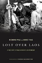 Lost over Laos : a true story of tragedy, mystery, and friendshipLost over Laos : four combat photographers who didn't come home - and the two journalists who kept their memory alive