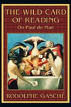 The wild card of reading : on Paul de Man