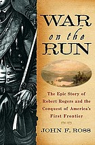 War on the run : the epic story of Robert Rogers and the conquest of America's first frontier