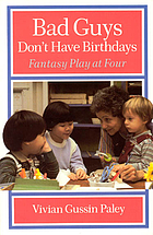 Bad guys don't have birthdays : fantasy play at four