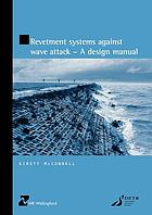 Revetment systems against wave attack : a design manual