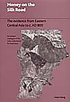 Money on the Silk Road : the evidence from Eastern Central Asia to c. AD 800