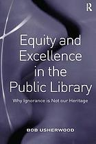 Equity and excellence in the public library : why ignorance is not our heritage