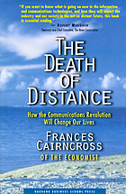 The death of distance : how the communications revolution will change our lives