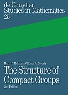 The structure of compact groups a primer for the student, a handbook for the expertThe structure of compact groups a primer for students, a handbook for the expert